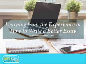 CREATING BETTER ESSAYS: THINGS TO REMEMBER